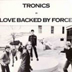 tronics | love backed by force | CD